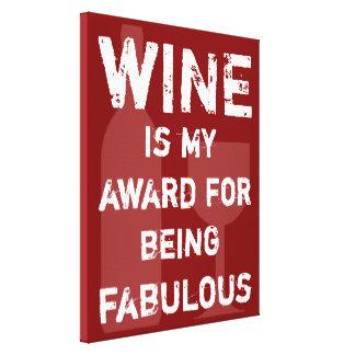 El vino es mi premio para ser fabuloso impresión en lienzo