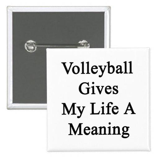 El voleibol da a mi vida un significado pin