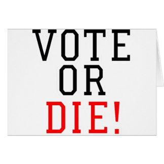 ¡El voto o muere! Tarjeta De Felicitación