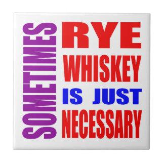 El whisky de Rye es a veces apenas necesario Azulejo Cuadrado Pequeño
