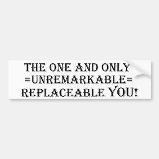 ¡El y el único reemplazable poco destacable usted Etiqueta De Parachoque
