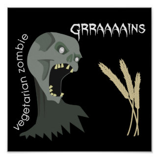 ¡El zombi vegetariano quiere Graaaains Posters