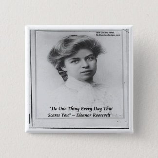 "Eleanor Roosevelt ""Do Something Scary"" Quote Button"
