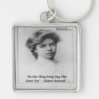 """Eleanor Roosevelt """"Do Something Scary"""" Quote Key Chains"""