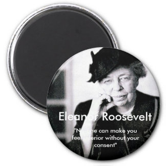 Eleanor Roosevelt - No-one can make you feel... 2 Inch Round Magnet