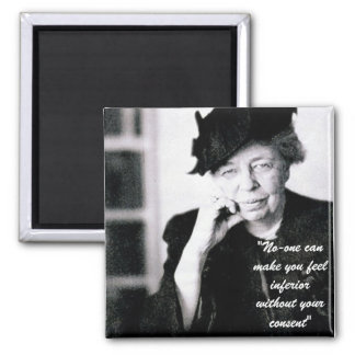 Eleanor Roosevelt - No-one can make you feel... 2 Inch Square Magnet