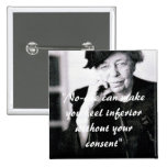 Eleanor Roosevelt - No-one can make you feel... Button