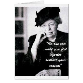 Eleanor Roosevelt - No-one can make you feel... Card