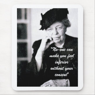 Eleanor Roosevelt - No-one can make you feel... Mouse Pad