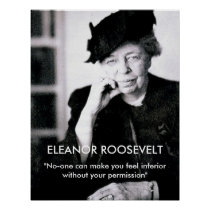 "Eleanor Roosevelt ""No-one can make you feel..."" Posters"