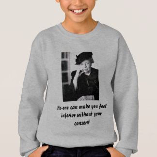 Eleanor Roosevelt - No-one can make you feel... Sweatshirt