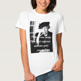 Eleanor Roosevelt - No-one can make you feel... T Shirt
