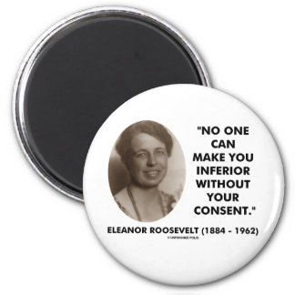Eleanor Roosevelt No One Can Make You Inferior 2 Inch Round Magnet