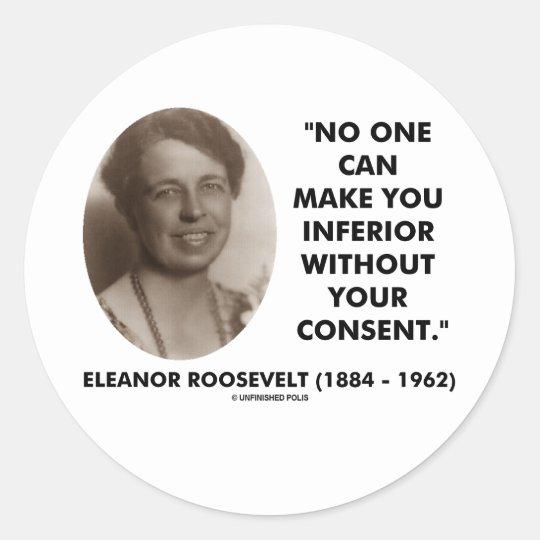 Eleanor Roosevelt No One Can Make You Inferior Classic Round Sticker