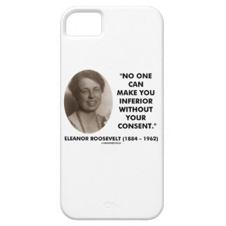 Eleanor Roosevelt No One Can Make You Inferior iPhone SE/5/5s Case