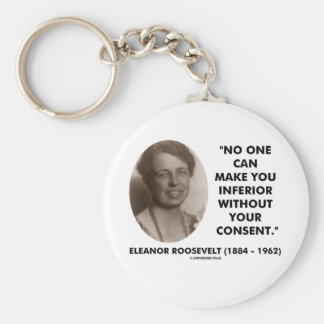 Eleanor Roosevelt No One Can Make You Inferior Key Chain
