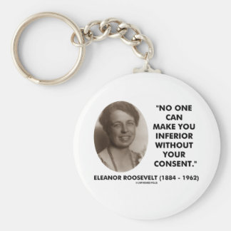 Eleanor Roosevelt No One Can Make You Inferior Keychains