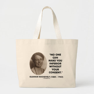 Eleanor Roosevelt No One Can Make You Inferior Large Tote Bag