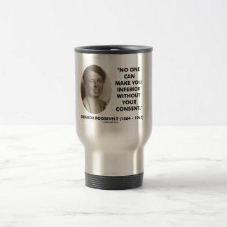 Eleanor Roosevelt No One Can Make You Inferior Coffee Mugs