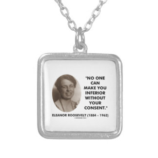 Eleanor Roosevelt No One Can Make You Inferior Necklace