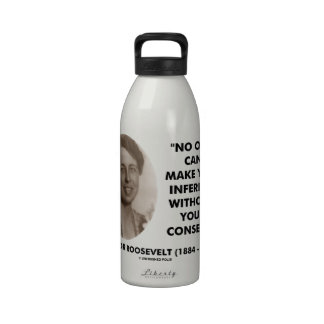 Eleanor Roosevelt No One Can Make You Inferior Reusable Water Bottles