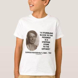 Eleanor Roosevelt Pessimist Optimist Quote T-Shirt
