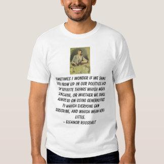 Eleanor Roosevelt, Sometimes I wonder if we sha... Tee Shirt