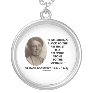 Eleanor Roosevelt Stumbling Block To Pessimist Round Pendant Necklace
