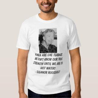 Eleanor_Roosevelt, Women are like teabags. We d... T-shirt