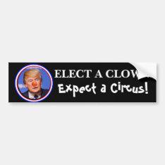 Elect A Clown, Expect A Circus Anti Trump Bumper Bumper Sticker at Zazzle