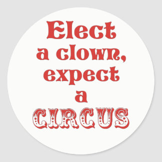 Elect a clown, expect a circus Anti Trump Stickers