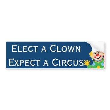 unitedshirts Elect a Clown Expect a Circus Bumper Sticker