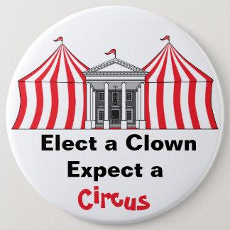 Elect a clown, expect a circus button