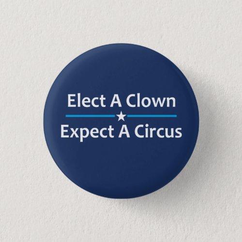 Elect A Clown Expect A Circus Pinback Button