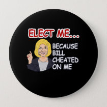Elect Hillary - Because Bill Cheated on me - - Ant Pinback Button