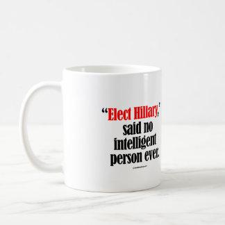 Elect Hillary said no intelligent person ever -- A Coffee Mug