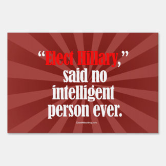 Elect Hillary said no intelligent person ever -- A Sign