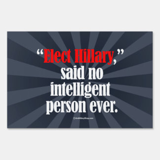 Elect Hillary said no intelligent person ever -- A Yard Sign
