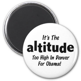 Election 2012 Anti Obama It's the Altitude 2 Inch Round Magnet