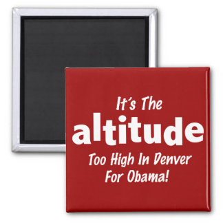 Election 2012 Anti Obama It's the Altitude 2 Inch Square Magnet