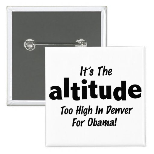 Election 2012 Anti Obama It's the Altitude Buttons