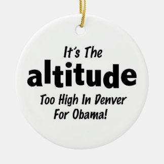 Election 2012 Anti Obama It's the Altitude Ceramic Ornament