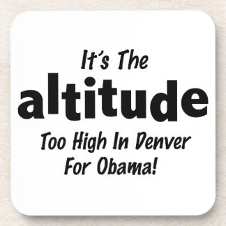 Election 2012 Anti Obama It's the Altitude Drink Coaster