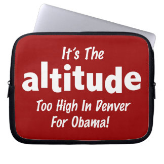 Election 2012 Anti Obama It's the Altitude Laptop Sleeve