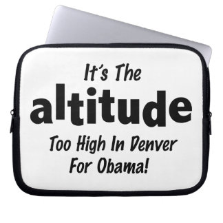 Election 2012 Anti Obama It's the Altitude Laptop Sleeves