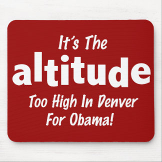 Election 2012 Anti Obama It's the Altitude Mouse Pad