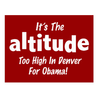 Election 2012 Anti Obama It's the Altitude Postcard