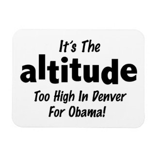 Election 2012 Anti Obama It's the Altitude Rectangular Photo Magnet