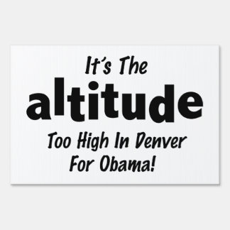 Election 2012 Anti Obama It's the Altitude Signs