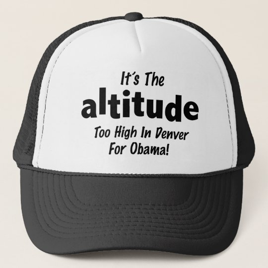 Election 2012 Anti Obama It's the Altitude Trucker Hat